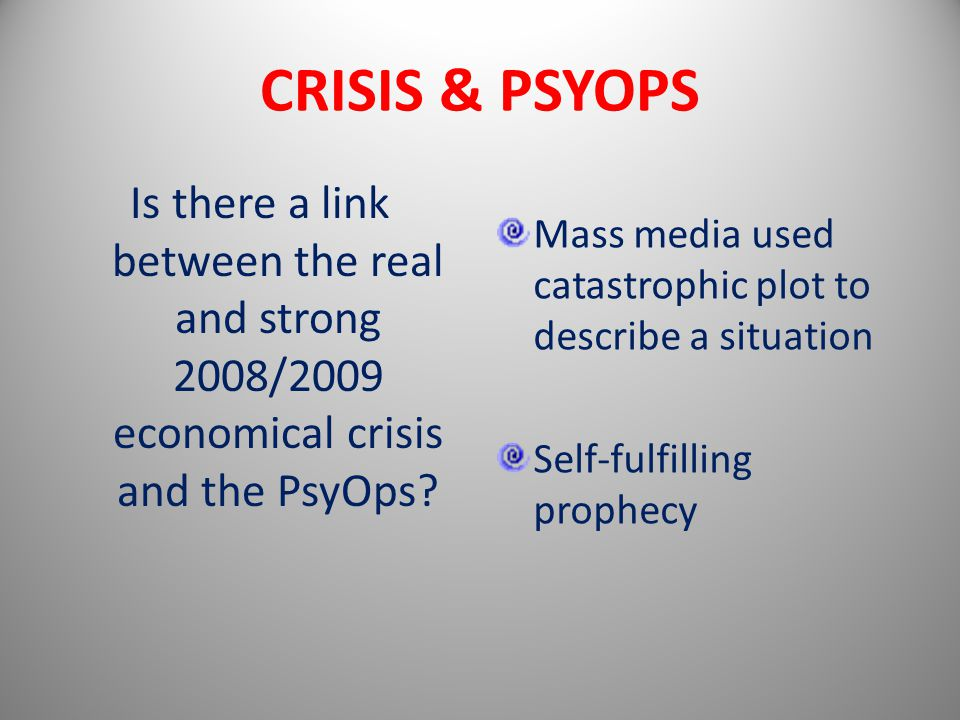 CRISIS & PSYOPS Is there a link between the real and strong 2008/2009 economical crisis and the PsyOps.