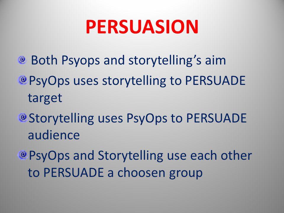 Both Psyops and storytelling's aim PsyOps uses storytelling to PERSUADE target Storytelling uses PsyOps to PERSUADE audience PsyOps and Storytelling use each other to PERSUADE a choosen group