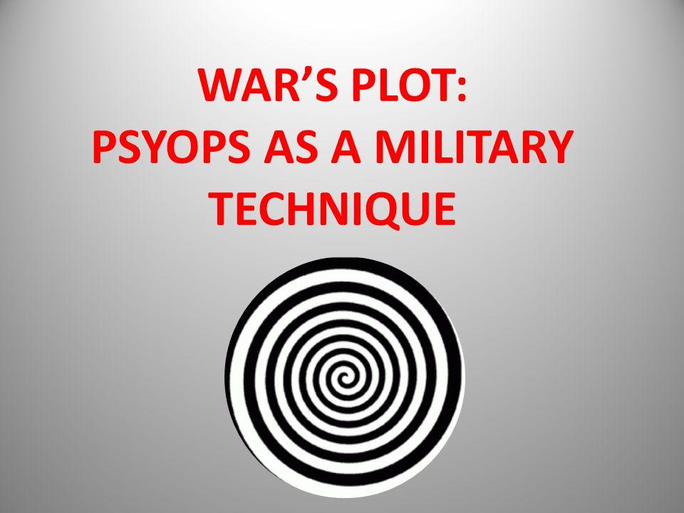 WAR'S PLOT: PSYOPS AS A MILITARY TECHNIQUE
