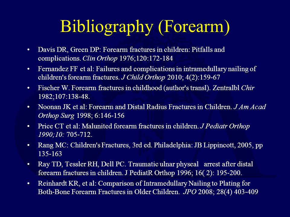 Bibliography (Forearm) Davis DR, Green DP: Forearm fractures in children: Pitfalls and complications.