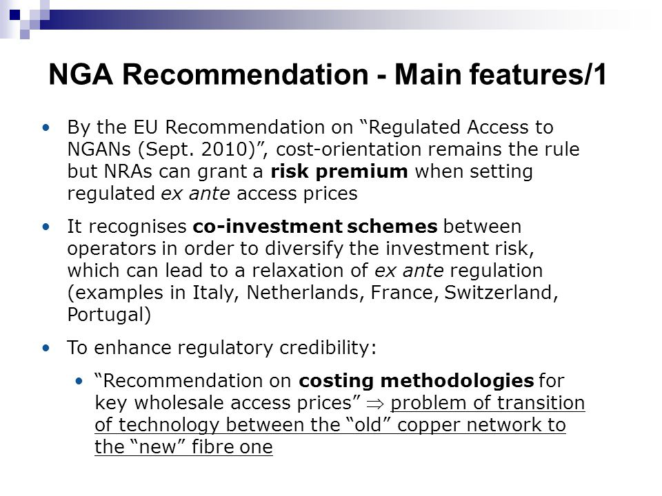 NGA Recommendation - Main features/1 By the EU Recommendation on Regulated Access to NGANs (Sept.