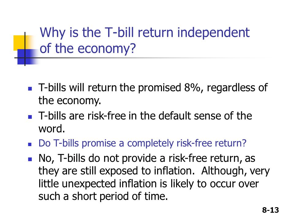 8-13 Why is the T-bill return independent of the economy.