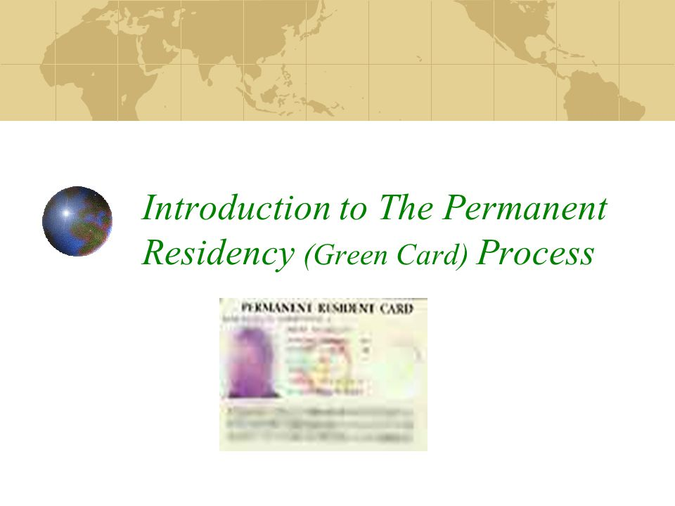 Introduction to Permanent Residency (Green Card) Objectives Outline Basic PR Process Role of Special Counsel (AG appointed) UT Process PR Categories – MUST qualify/fit into one PR Timing and Backlogs Special Considerations