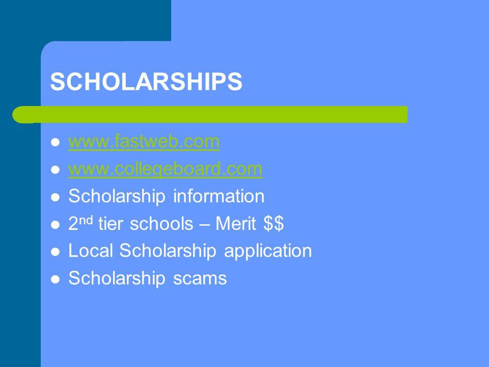 SCHOLARSHIPS www.fastweb.com www.collegeboard.com Scholarship information 2 nd tier schools – Merit $$ Local Scholarship application Scholarship scams
