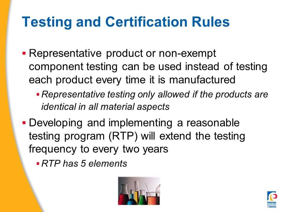 Testing and Certification Rules  Representative product or non-exempt component testing can be used instead of testing each product every time it is