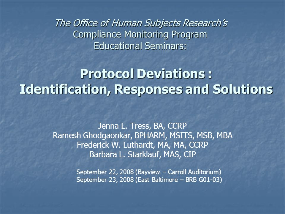 Protocol Deviations : Identification, Responses and Solutions The Office of Human Subjects Research's Compliance Monitoring Program Educational Seminars: Jenna L.