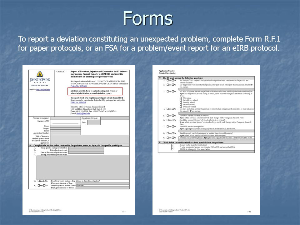 Forms To report a deviation constituting an unexpected problem, complete Form R.F.1 for paper protocols, or an FSA for a problem/event report for an eIRB protocol.