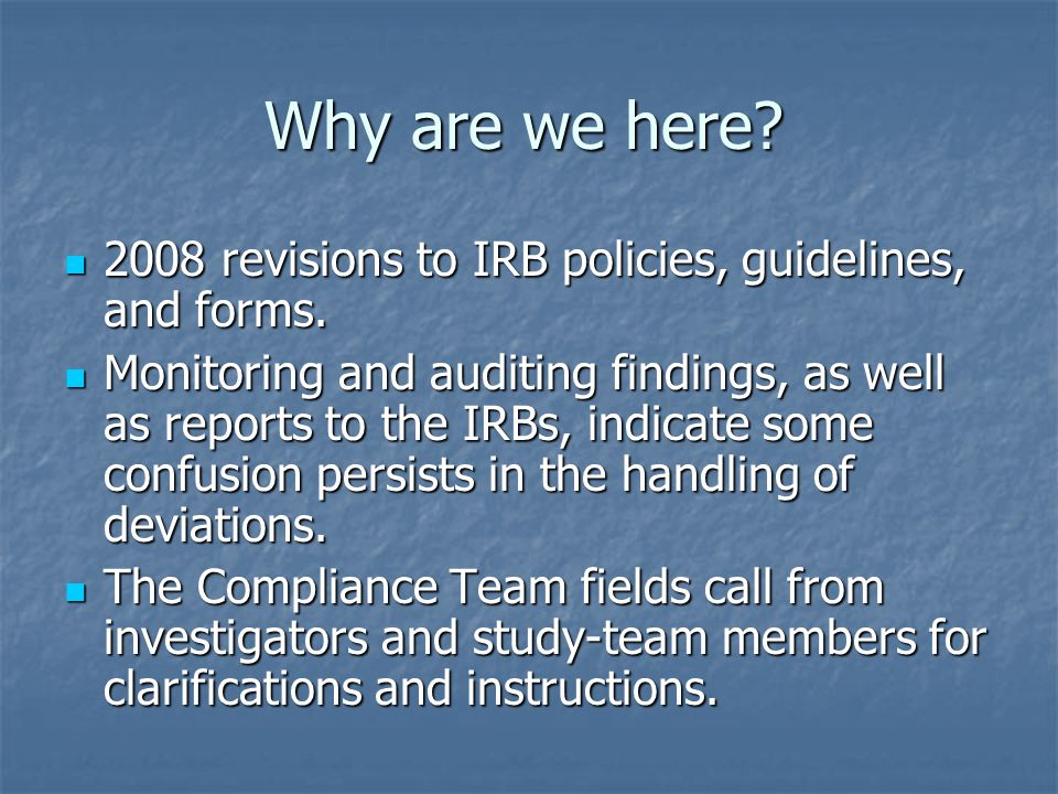 Why are we here.2008 revisions to IRB policies, guidelines, and forms.