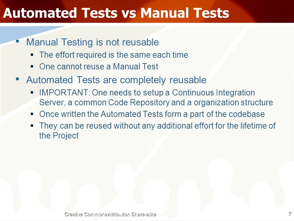 Automated Tests vs Manual Tests Manual Tests provide limited Visibility and have to be Repeated by all Stakeholders  Only the developer testing the code can see the results  Tests have to be repeated by each stakeholder For eg Developer, Tech Lead, GM, Management Automated Tests provide global visibility  Developers, Tech Leads and Management can login and see Test Results  No additional effort required by any of them to see the software works!.