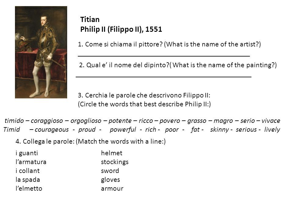 Titian Philip II (Filippo II), 1551 1. Come si chiama il pittore? (What is the name of the artist?) _______________________________________________ 2.