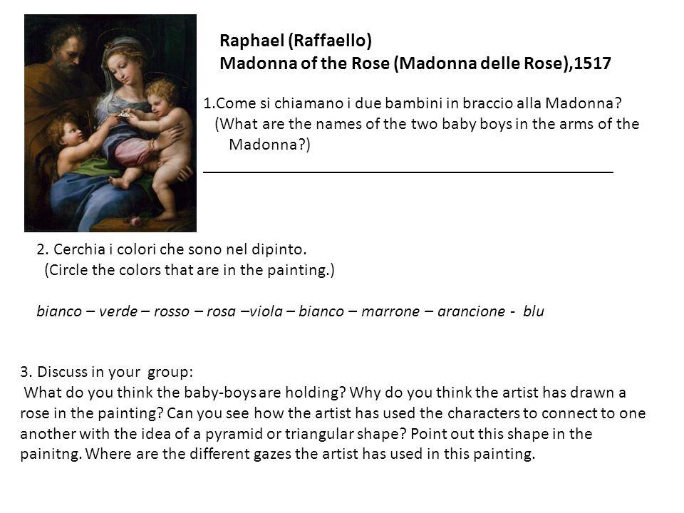 Raphael (Raffaello) Madonna of the Rose (Madonna delle Rose),1517 1.Come si chiamano i due bambini in braccio alla Madonna? (What are the names of the