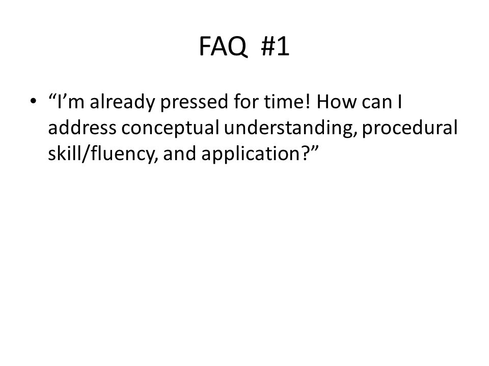 FAQ #1 I'm already pressed for time.