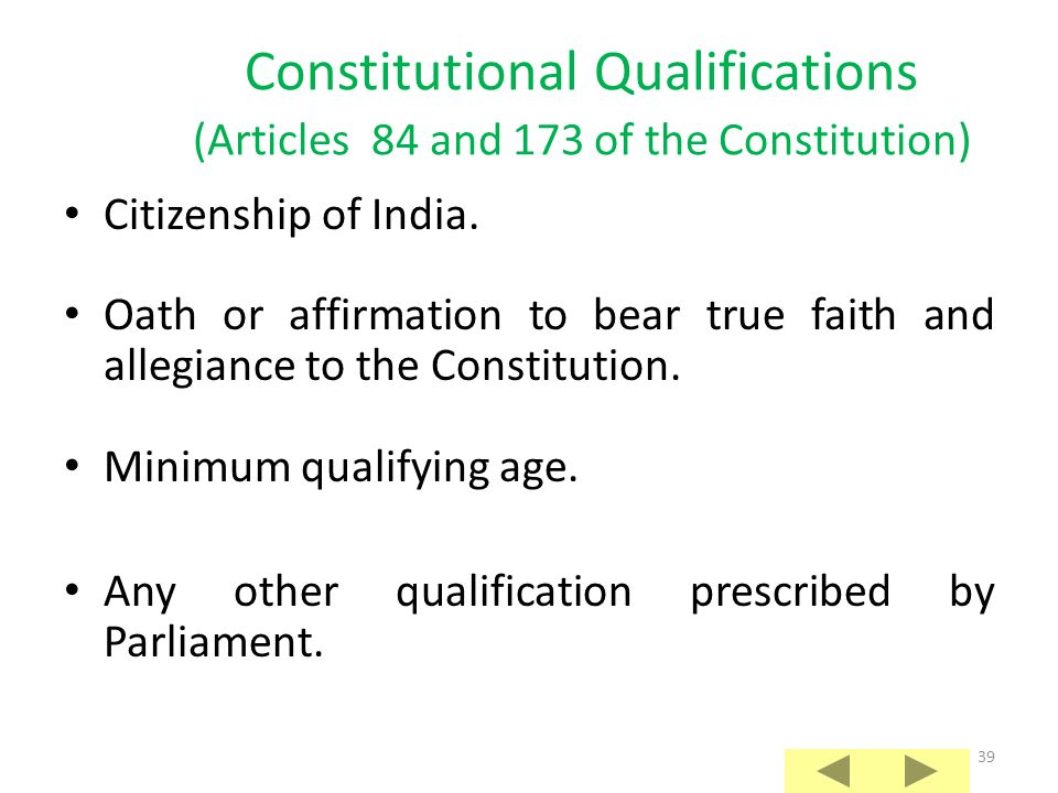 38 Any person aspiring to be Member of Lok Sabha/ Legislative Assembly, whether by election or by nomination, must be qualified and must not be disqualified under the Constitution or under any law for such membership.