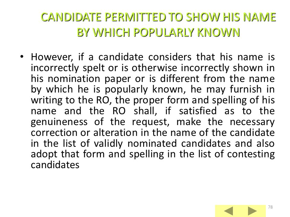 77 Normally, the name of each candidate in the list of validly nominated candidates shall be shown as it appears in his nomination paper (Rule 8(2), 1