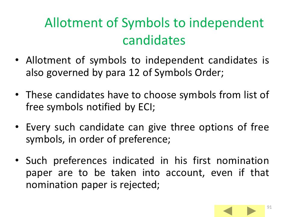 90 Allotment of Symbols to candidates of registered un-recognized parties If a candidate does not get any of the symbols as per his preferences, he shall be allotted a symbol at the end of the allotment process (including the allotment of symbols to the independent candidates) from out of the remaining free symbols available for allotment with the RO.