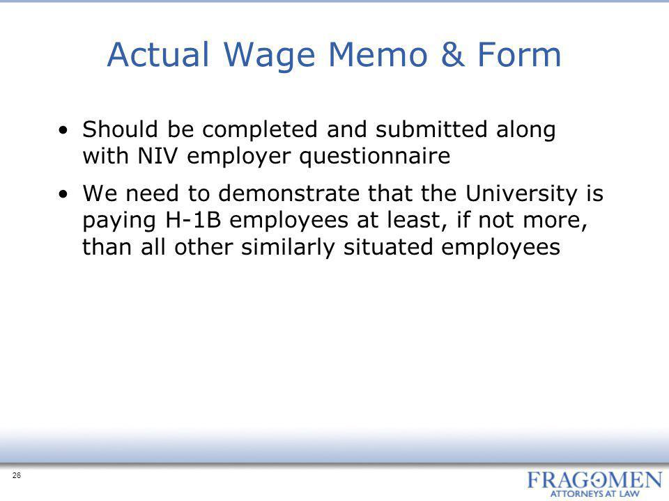 26 Actual Wage Memo & Form Should be completed and submitted along with NIV employer questionnaire We need to demonstrate that the University is payin