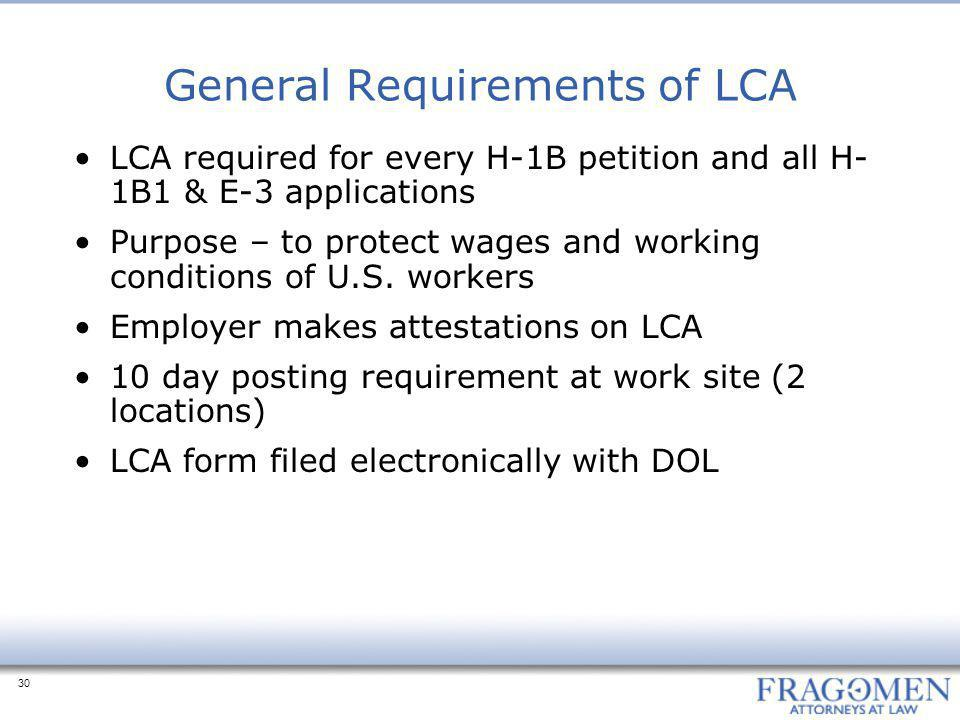 30 General Requirements of LCA LCA required for every H-1B petition and all H- 1B1 & E-3 applications Purpose – to protect wages and working condition