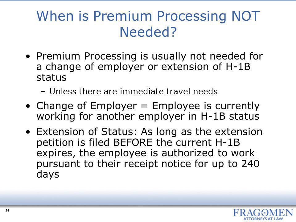 36 When is Premium Processing NOT Needed.