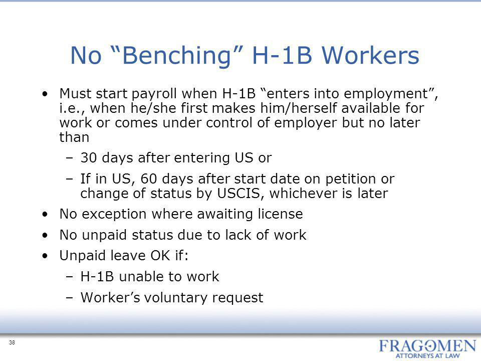"38 No ""Benching"" H-1B Workers Must start payroll when H-1B ""enters into employment"", i.e., when he/she first makes him/herself available for work or c"