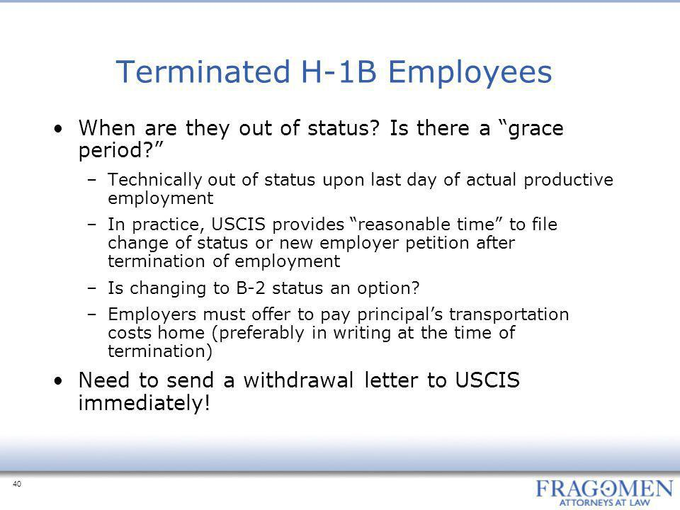 "40 Terminated H-1B Employees When are they out of status? Is there a ""grace period?"" –Technically out of status upon last day of actual productive emp"