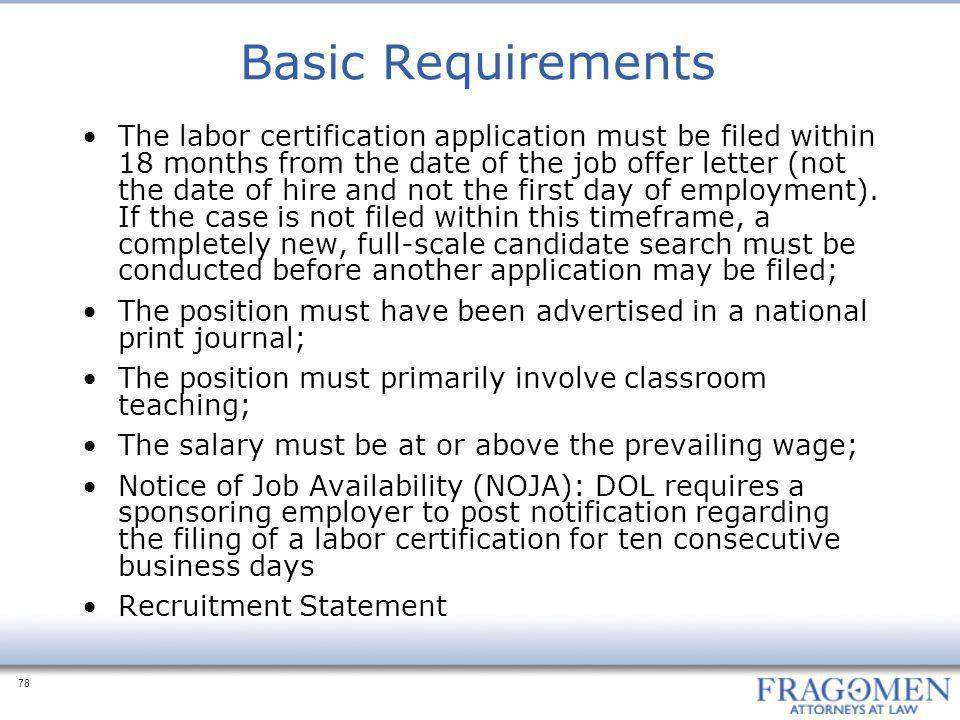 78 Basic Requirements The labor certification application must be filed within 18 months from the date of the job offer letter (not the date of hire and not the first day of employment).