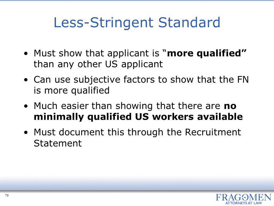 79 Less-Stringent Standard Must show that applicant is more qualified than any other US applicant Can use subjective factors to show that the FN is more qualified Much easier than showing that there are no minimally qualified US workers available Must document this through the Recruitment Statement