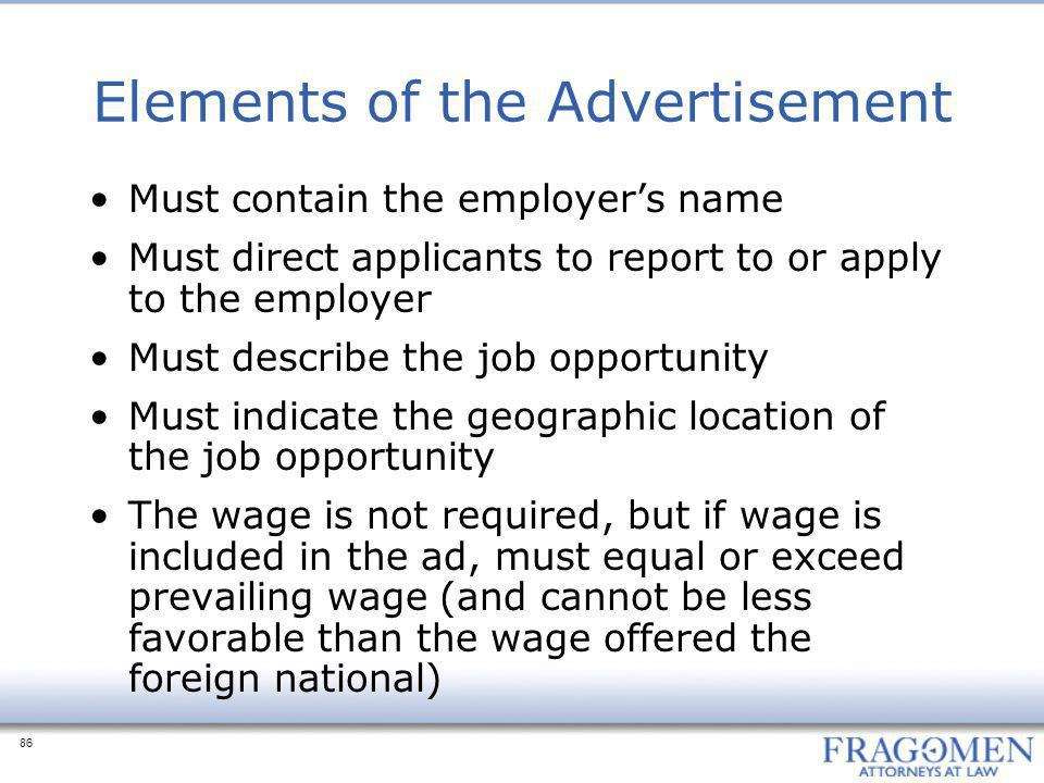 86 Elements of the Advertisement Must contain the employer's name Must direct applicants to report to or apply to the employer Must describe the job o