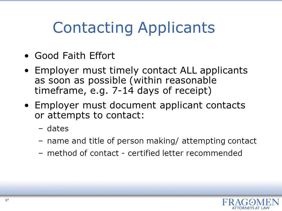 87 Contacting Applicants Good Faith Effort Employer must timely contact ALL applicants as soon as possible (within reasonable timeframe, e.g.