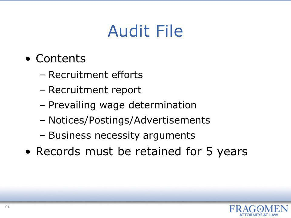 91 Audit File Contents –Recruitment efforts –Recruitment report –Prevailing wage determination –Notices/Postings/Advertisements –Business necessity arguments Records must be retained for 5 years