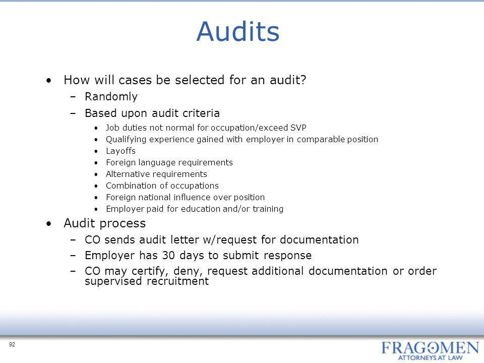 92 Audits How will cases be selected for an audit? –Randomly –Based upon audit criteria Job duties not normal for occupation/exceed SVP Qualifying exp