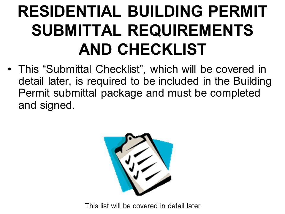 "RESIDENTIAL BUILDING PERMIT SUBMITTAL REQUIREMENTS AND CHECKLIST This ""Submittal Checklist"", which will be covered in detail later, is required to be"