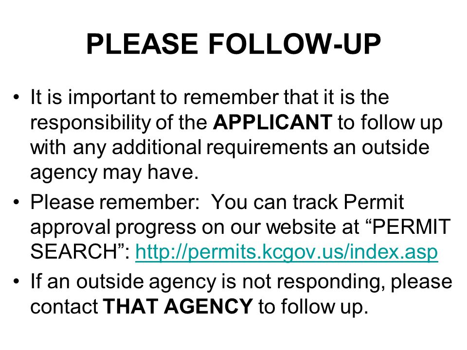 PLEASE FOLLOW-UP It is important to remember that it is the responsibility of the APPLICANT to follow up with any additional requirements an outside a