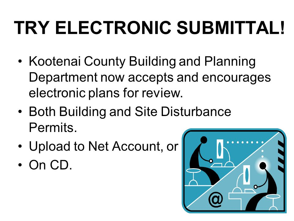 TRY ELECTRONIC SUBMITTAL! Kootenai County Building and Planning Department now accepts and encourages electronic plans for review. Both Building and S