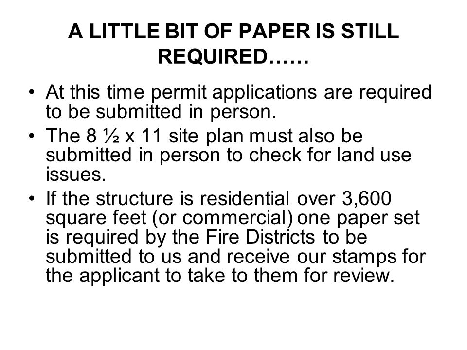 A LITTLE BIT OF PAPER IS STILL REQUIRED…… At this time permit applications are required to be submitted in person. The 8 ½ x 11 site plan must also be