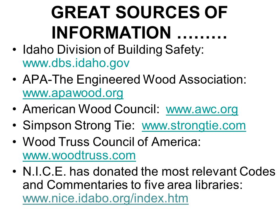 GREAT SOURCES OF INFORMATION ……… Idaho Division of Building Safety: www.dbs.idaho.gov APA-The Engineered Wood Association: www.apawood.org www.apawood