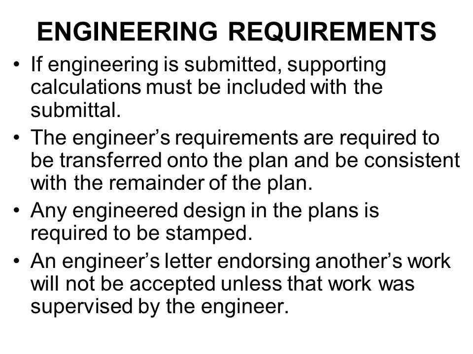 ENGINEERING REQUIREMENTS If engineering is submitted, supporting calculations must be included with the submittal. The engineer's requirements are req