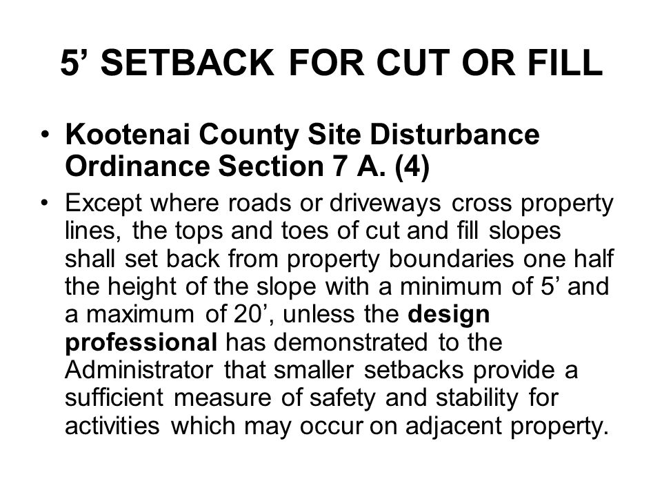 5' SETBACK FOR CUT OR FILL Kootenai County Site Disturbance Ordinance Section 7 A. (4) Except where roads or driveways cross property lines, the tops