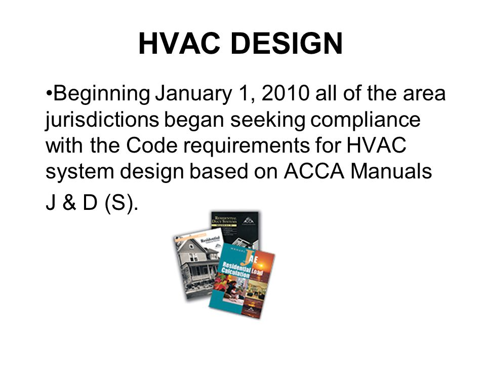 HVAC DESIGN Beginning January 1, 2010 all of the area jurisdictions began seeking compliance with the Code requirements for HVAC system design based o