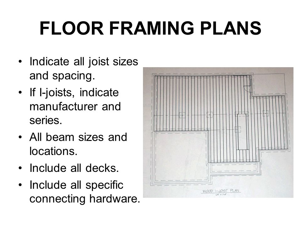 FLOOR FRAMING PLANS Indicate all joist sizes and spacing. If I-joists, indicate manufacturer and series. All beam sizes and locations. Include all dec