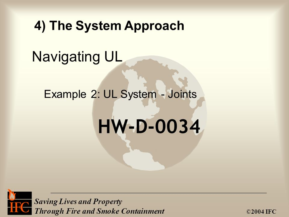 Saving Lives and Property Through Fire and Smoke Containment ©2004 IFC HW-D-0034 Example 2: UL System - Joints Navigating UL 4) The System Approach
