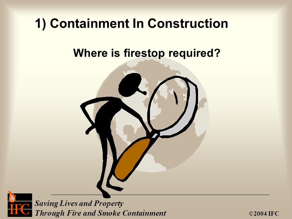 Where is firestop required? 1) Containment In Construction