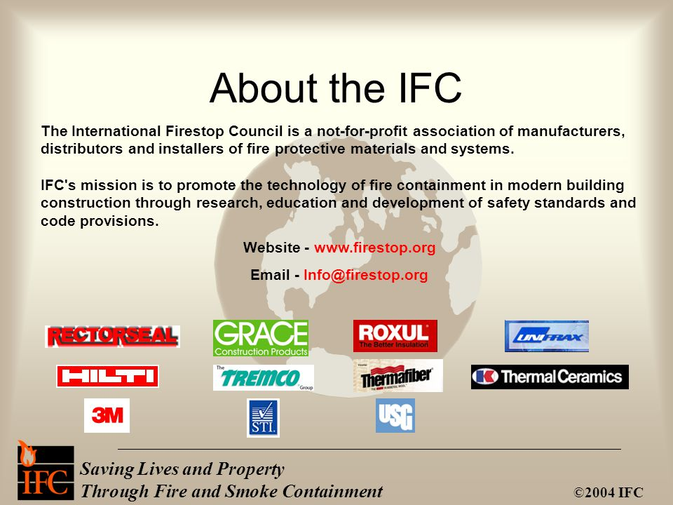 Saving Lives and Property Through Fire and Smoke Containment ©2004 IFC About the IFC The International Firestop Council is a not-for-profit associatio