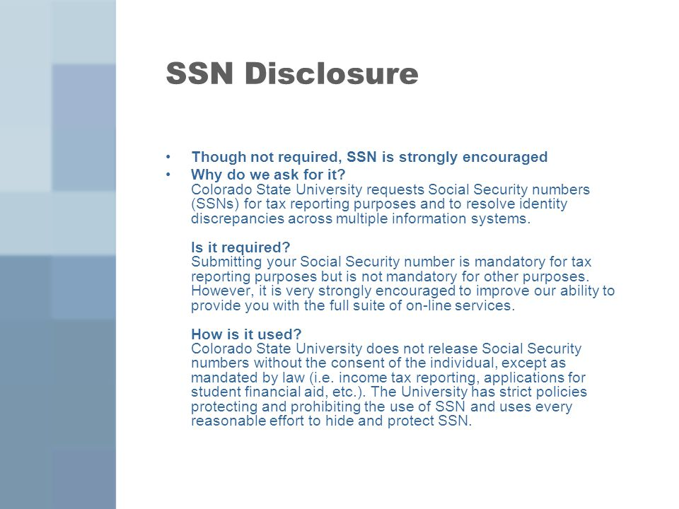 SSN Disclosure Though not required, SSN is strongly encouraged Why do we ask for it.