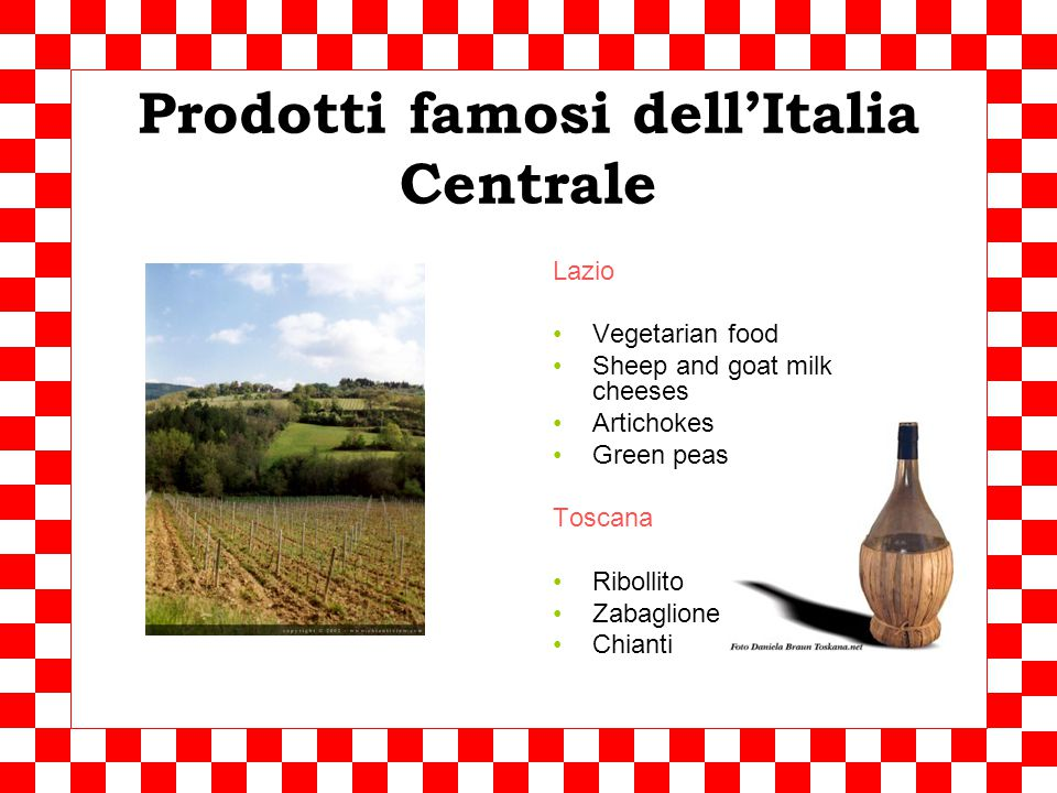 L'Italia Centrale Prodotti tipici Pork, lamb Black truffles Beans – white and red Olive oil Fresh pasta Famous wines