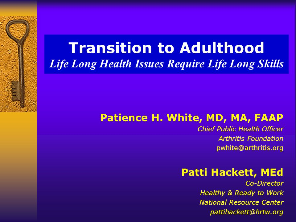 Transition to Adulthood Life Long Health Issues Require Life Long Skills Patience H.