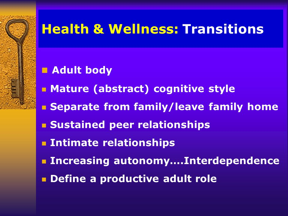 Health & Wellness: Youth Viewpoint n Preoccupation with: body & physical changes n Strong need to belong n Primacy of the peer group n Experimentation and risk-taking n More like those without a diagnosis than different