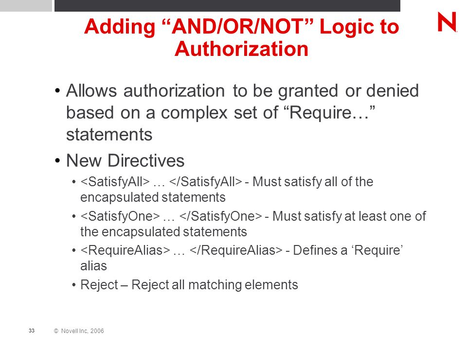 """© Novell Inc, 2006 33 Adding """"AND/OR/NOT"""" Logic to Authorization Allows authorization to be granted or denied based on a complex set of """"Require…"""" sta"""