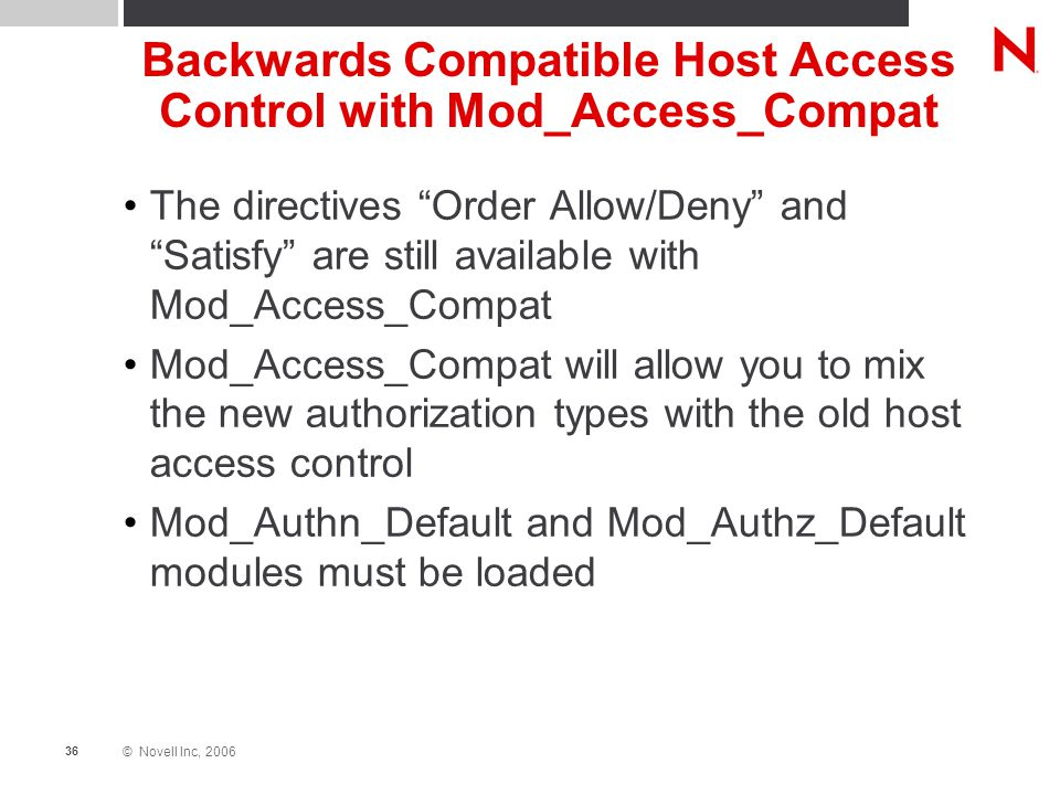 """© Novell Inc, 2006 36 Backwards Compatible Host Access Control with Mod_Access_Compat The directives """"Order Allow/Deny"""" and """"Satisfy"""" are still availa"""