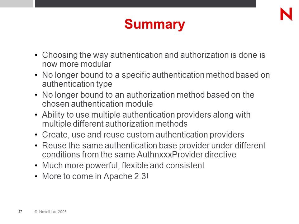 © Novell Inc, 2006 37 Summary Choosing the way authentication and authorization is done is now more modular No longer bound to a specific authenticati