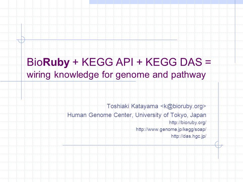 © 2004 Toshiaki Katayama, Human Genome Center, University of Tokyo Example: gene expression and pathway analysis serv = Bio::KEGG::API.new list = serv.get_genes_by_pathway( path:bsu00020 ) fg_colors = Array.new bg_colors = Array.new list.each do |gene| fg_colors << black bg_colors << ratio2rgb(gene) end url = serv.color_pathway_by_objects( path:bsu00020 , list, fg_colors, bg_colors) serv = Bio::KEGG::API.new list = serv.get_genes_by_pathway( path:bsu00020 ) fg_colors = Array.new bg_colors = Array.new list.each do |gene| fg_colors << black bg_colors << ratio2rgb(gene) end url = serv.color_pathway_by_objects( path:bsu00020 , list, fg_colors, bg_colors)